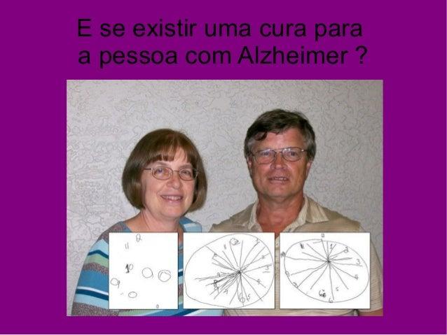 E se existir uma cura para a pessoa com Alzheimer ?