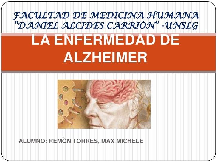 """FACULTAD DE MEDICINA HUMANA """"DANIEL ALCIDES CARRIÓN"""" -UNSLGLA ENFERMEDAD DE ALZHEIMER <br />ALUMNO: REMÒN TORRES, MAX MICH..."""