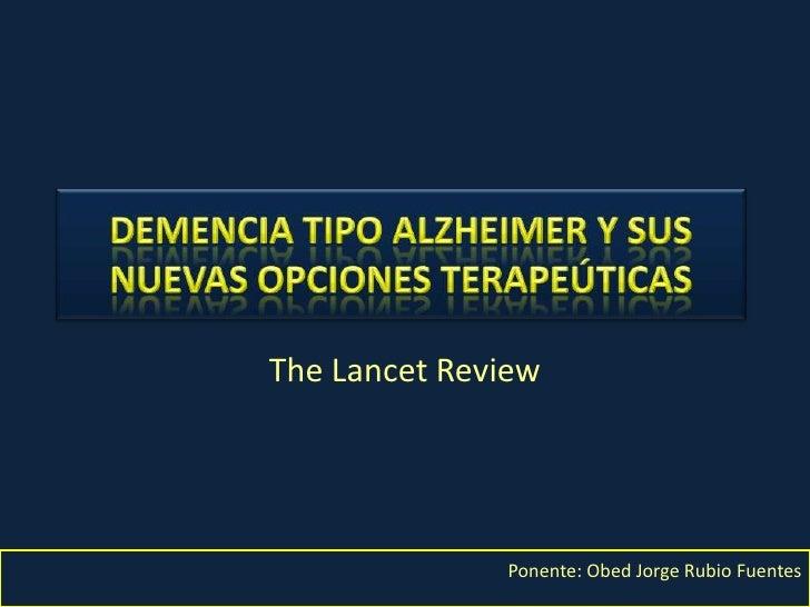 Demencia tipo Alzheimer y sus nuevas opciones terapeúticas<br />TheLancetReview<br />Ponente: Obed Jorge Rubio Fuentes<br />