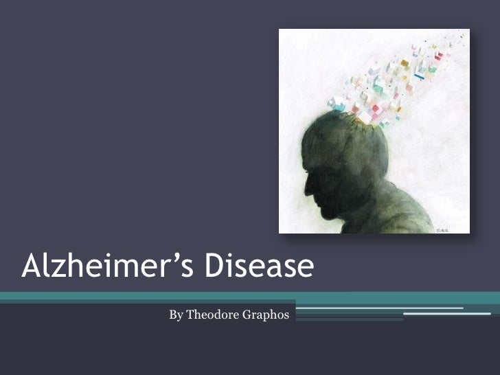Alzheimer's Disease         By Theodore Graphos