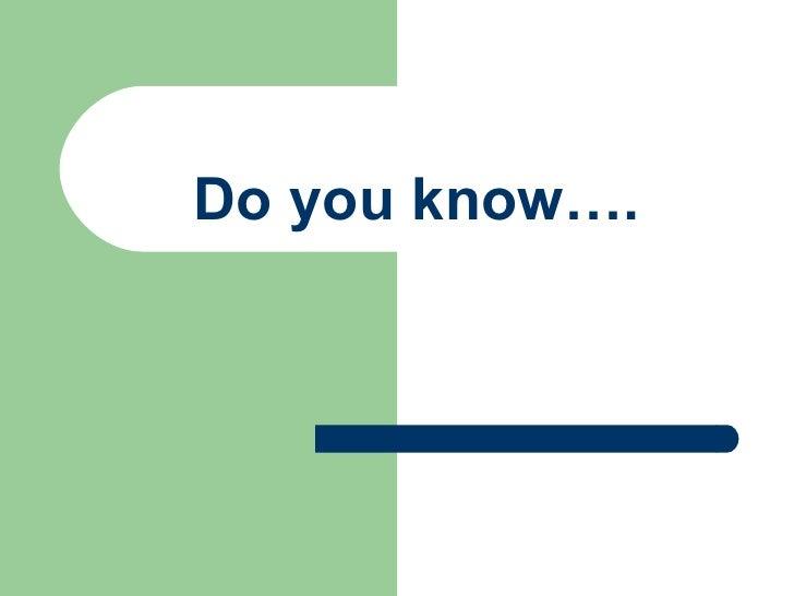 Do you know….