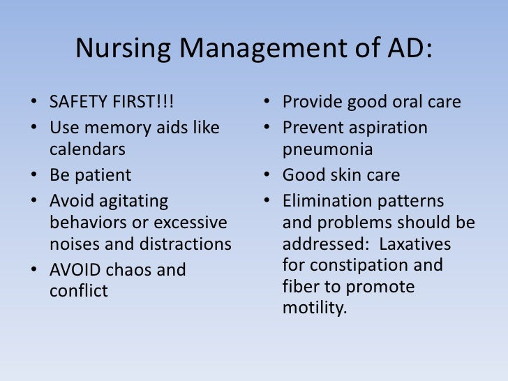 Nursing Management of AD:<br />SAFETY FIRST!!!<br />Use memory aids like calendars <br />Be patient<br />Avoid agitating b...