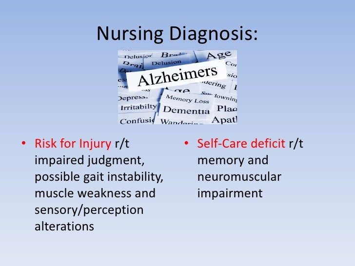 Nursing Diagnosis:<br />Risk for Injury r/t impaired judgment, possible gait instability, muscle weakness and sensory/perc...