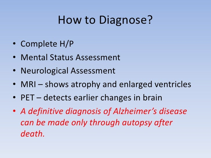 How to Diagnose?<br />Complete H/P<br />Mental Status Assessment<br />Neurological Assessment<br />MRI – shows atrophy and...