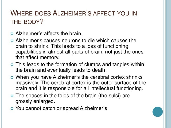 how alzheimers disease affects the brain Alzheimer's disease is the most common form of dementia, characterized by difficulty with memory, thinking, and behavior that gets progressively worse over time researchers have discovered that alzheimer's disease is caused by a build-up of amyloid beta proteins in the spaces between brain cells.