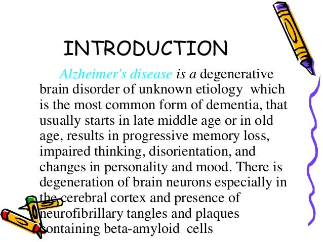 INTRODUCTION Alzheimer's disease is a degenerative brain disorder of unknown etiology which is the most common form of dem...