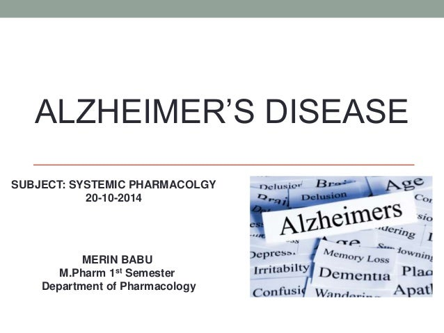 ALZHEIMER'S DISEASE  SUBJECT: SYSTEMIC PHARMACOLGY  20-10-2014  MERIN BABU  M.Pharm 1st Semester  Department of Pharmacolo...