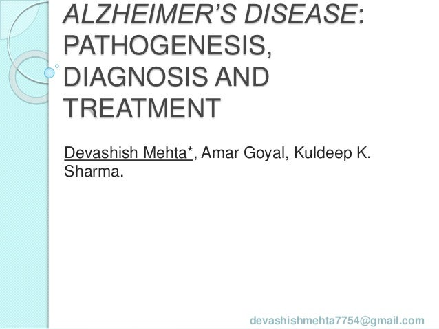 ALZHEIMER'S DISEASE: PATHOGENESIS, DIAGNOSIS AND TREATMENT Devashish Mehta*, Amar Goyal, Kuldeep K. Sharma. devashishmehta...