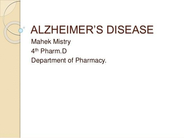 ALZHEIMER'S DISEASE Mahek Mistry 4th Pharm.D Department of Pharmacy.