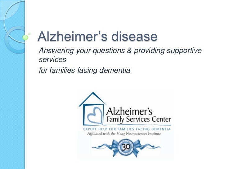 Alzheimer's disease<br />Answering your questions & providing supportive services <br />for families facing dementia<br />