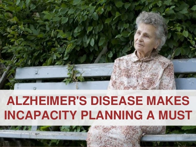 ANNAPOLIS • MILLERSVILLE • BOWIE • WALDORF ALZHEIMER'S DISEASE MAKES INCAPACITY PLANNING A MUST