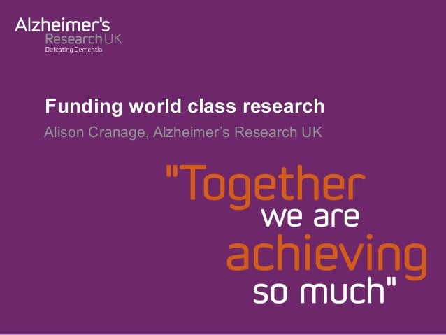 Funding world class research Alison Cranage, Alzheimer's Research UK