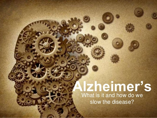 Alzheimer'sWhat is it and how do we slow the disease?