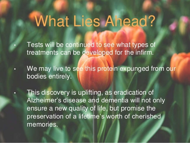 What Lies Ahead? • Tests will be continued to see what types of treatments can be developed for the infirm. • We may live ...