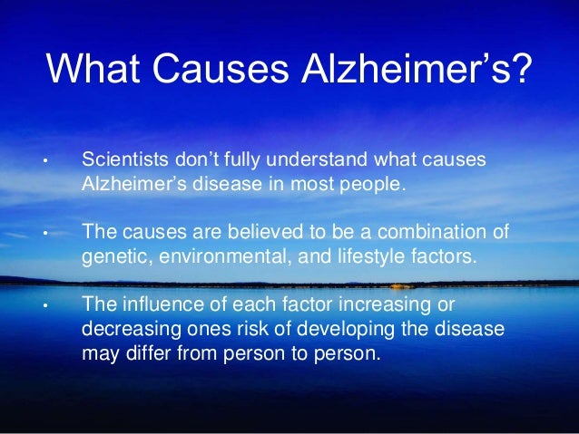 What Causes Alzheimer's? • Scientists don't fully understand what causes Alzheimer's disease in most people. • The causes ...