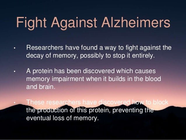 Fight Against Alzheimers • Researchers have found a way to fight against the decay of memory, possibly to stop it entirely...