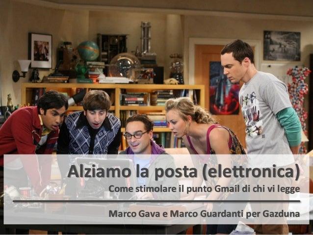 Alziamo la posta (elettronica)Come stimolare il punto Gmail di chi vi leggeMarco Gava e Marco Guardanti per Gazduna