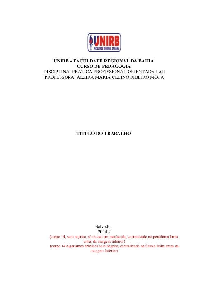 UNIRB – FACULDADE REGIONAL DA BAHIA  CURSO DE PEDAGOGIA  DISCIPLINA- PRÁTICA PROFISSIONAL ORIENTADA I e II  PROFESSORA: AL...