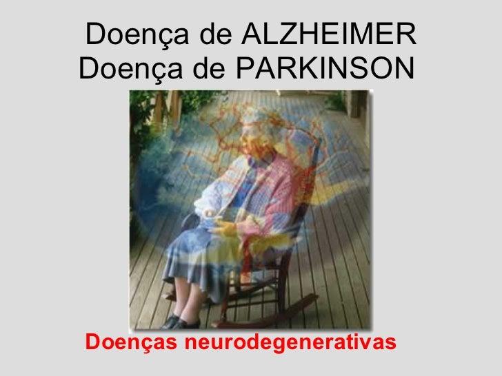Doença de ALZHEIMER Doença de PARKINSON  Doenças neurodegenerativas