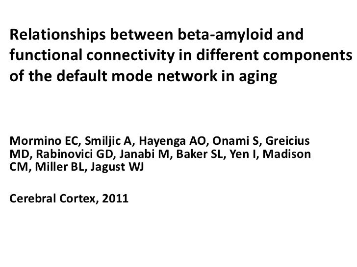 Relationships between beta-amyloid andfunctional connectivity in different componentsof the default mode network in agingM...