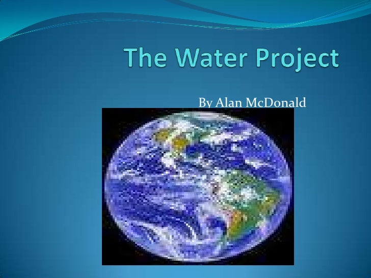 The Water Project <br />By Alan McDonald<br />