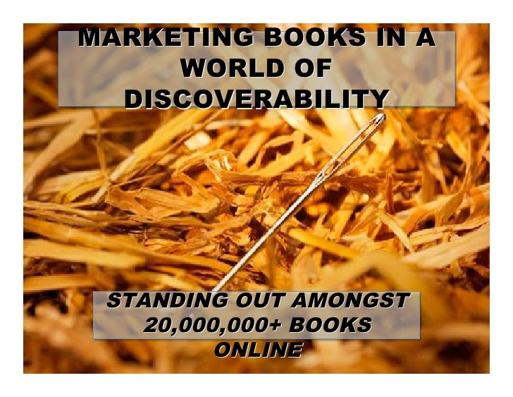 MARKETING BOOKS IN A      WORLD OF   DISCOVERABILITY      STANDING OUT AMONGST    20,000,000+ BOOKS          ONLINE