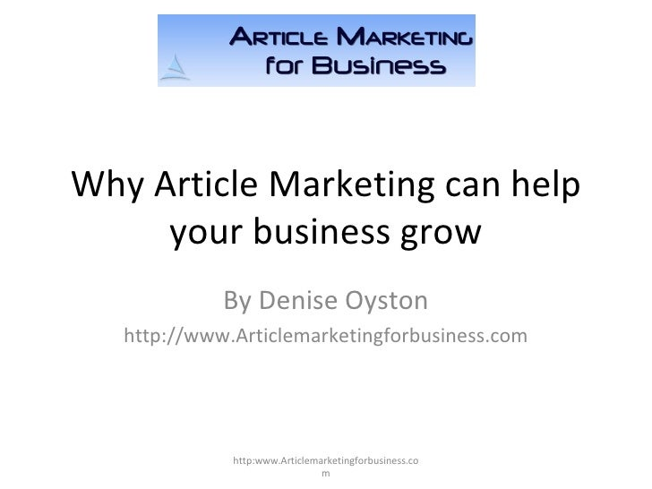 Why Article Marketing can help your business grow By Denise Oyston http://www.Articlemarketingforbusiness.com http:www.Art...