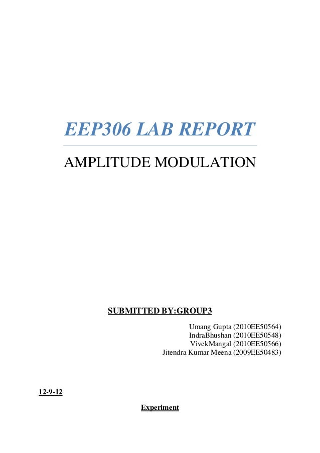 EEP306 LAB REPORT AMPLITUDE MODULATION SUBMITTED BY:GROUP3 Umang Gupta (2010EE50564) IndraBhushan (2010EE50548) VivekManga...