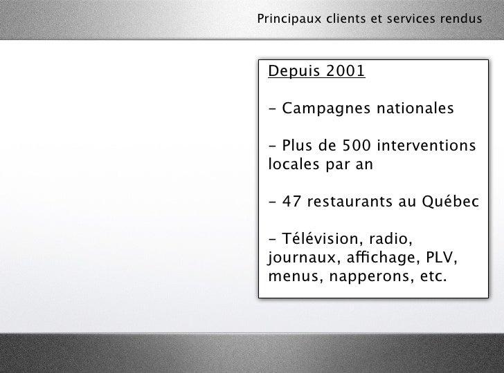 Principaux clients et services rendus Depuis 2001 - Campagnes nationales - Plus de 500 interventions locales par an - 47 r...