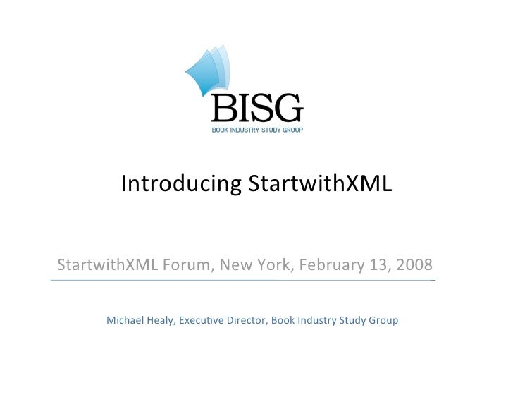 Introducing StartwithXML   StartwithXML Forum, New York, February 13, 2008        Michael Healy, ExecuEve Director, Book I...