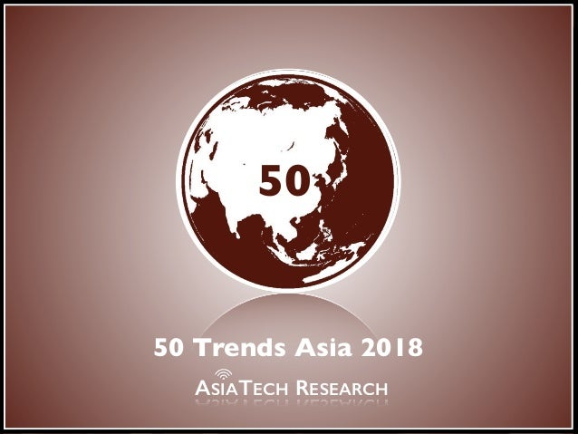 the digital frontier 50 ASIATECH RESEARCH 50 Trends Asia 2018