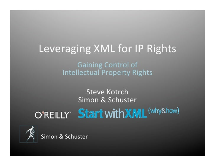 Leveraging XML for IP Rights             Gaining Control of        Intellectual Property Rights                Steve Kotrc...