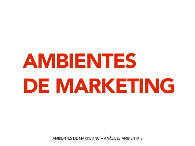 AMBIENTES  DE MARKETING  AMBIENTES DE MARKETING - ANÁLISES AMBIENTAIS