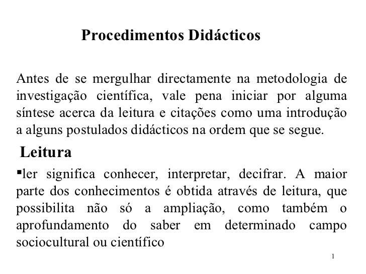 Procedimentos Didácticos <ul><li>Antes de se mergulhar directamente na metodologia de investigação científica, vale pena i...