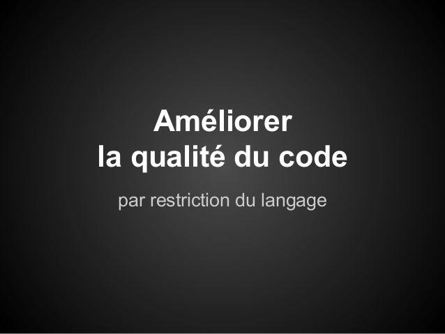 Améliorer la qualité du code par restriction du langage