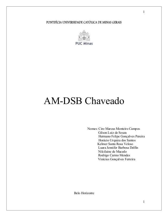 1 AM-DSB Chaveado Nomes: Ciro Marcus Monteiro Campos Gilson Luiz de Souza Hermano Felipe Gonçalves Pereira Horácio Urquiza...