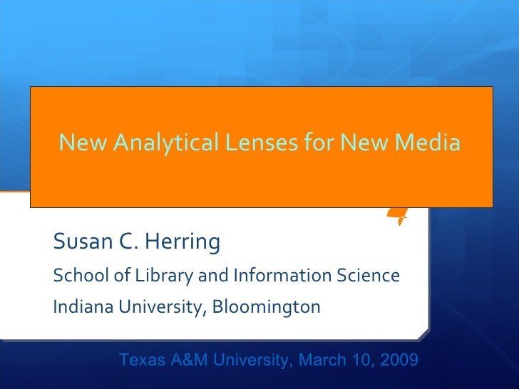 New Analytical Lenses for New Media   Susan C. Herring  School of Library and Information Science Indiana University, Bloo...