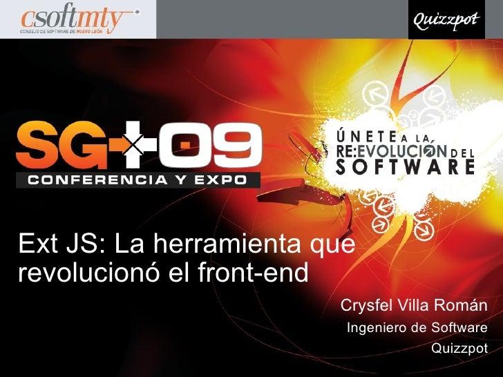 Ext JS: La herramienta que revolucionó el front-end                         Crysfel Villa Román                          I...