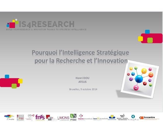 Pourquoi l'Intelligence Stratégique pour la Recherche et l'Innovation Henri DOU ATELIS Bruxelles, 9 octobre 2014
