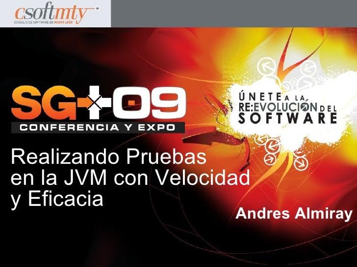 Realizando Pruebas en la JVM con Velocidad y Eficacia                      Andres Almiray