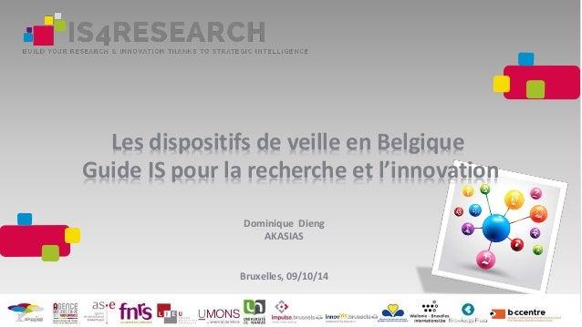 Les dispositifs de veille en Belgique Guide IS pour la recherche et l'innovation Dominique Dieng AKASIAS Bruxelles, 09/10/...