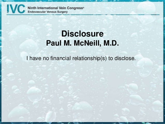 Disclosure Paul M. McNeill, M.D. I have no financial relationship(s) to disclose.