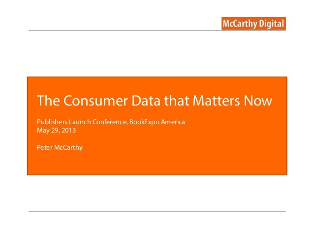 The Consumer Data that Matters NowPublishers Launch Conference, BookExpo AmericaMay 29, 2013Peter McCarthy