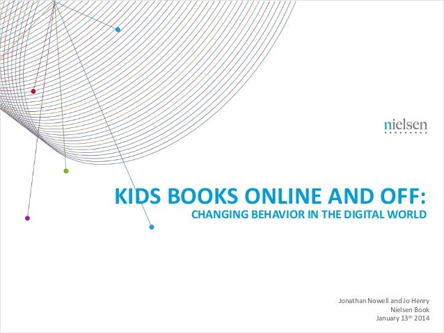 KIDS BOOKS ONLINE AND OFF:  CHANGING BEHAVIOR IN THE DIGITAL WORLD  Jonathan Nowell and Jo Henry Nielsen Book January 13th...