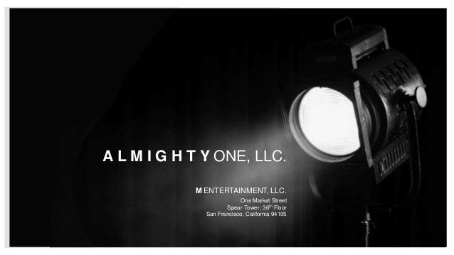 A L M I G H T Y ONE, LLC. M ENTERTAINMENT, LLC. One Market Street Spear Tower, 36th Floor San Francisco, California 94105