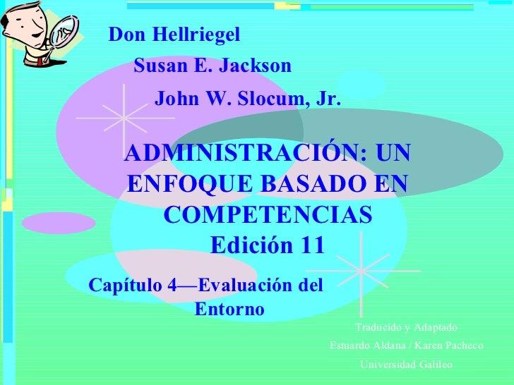 Don Hellriegel John W. Slocum, Jr. Susan E. Jackson ADMINISTRACIÓN: UN ENFOQUE BASADO EN COMPETENCIAS Edición 11 Capítulo ...