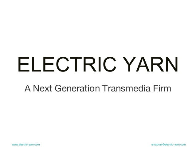 ELECTRIC YARN         A Next Generation Transmedia Firmwww.electric-yarn.com                smacnair@electric-yarn.com