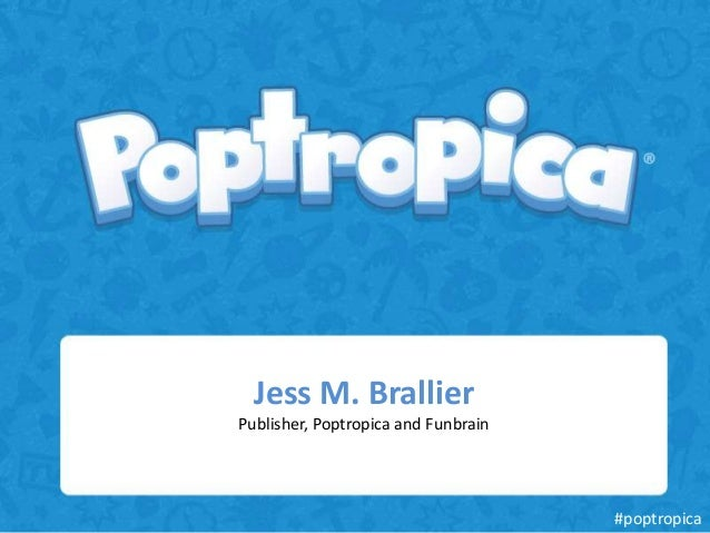 Jess M. BrallierPublisher, Poptropica and Funbrain                                     #poptropica