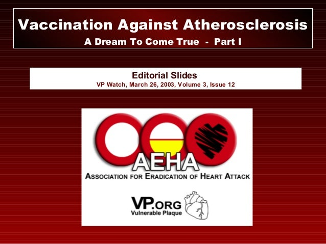 Editorial Slides VP Watch, March 26, 2003, Volume 3, Issue 12 Vaccination Against Atherosclerosis A Dream To Come True - P...