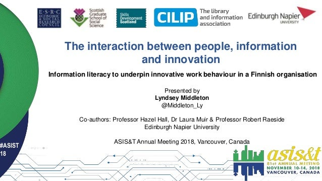 #ASIST 18 The interaction between people, information and innovation Presented by Lyndsey Middleton @Middleton_Ly Co-autho...